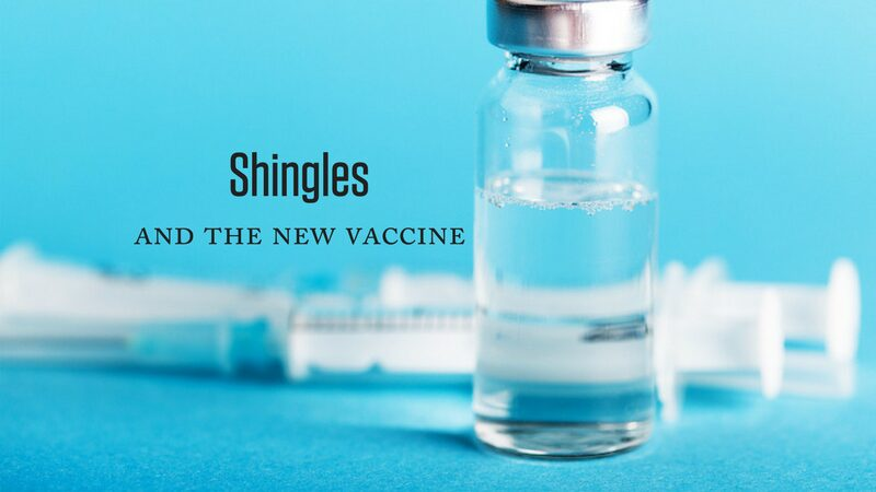 Shingles and the New Vaccine